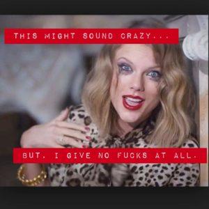 Taylor Swift gives no fucks