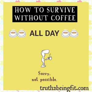 Coffee Quote from Truth2BeingFit.com