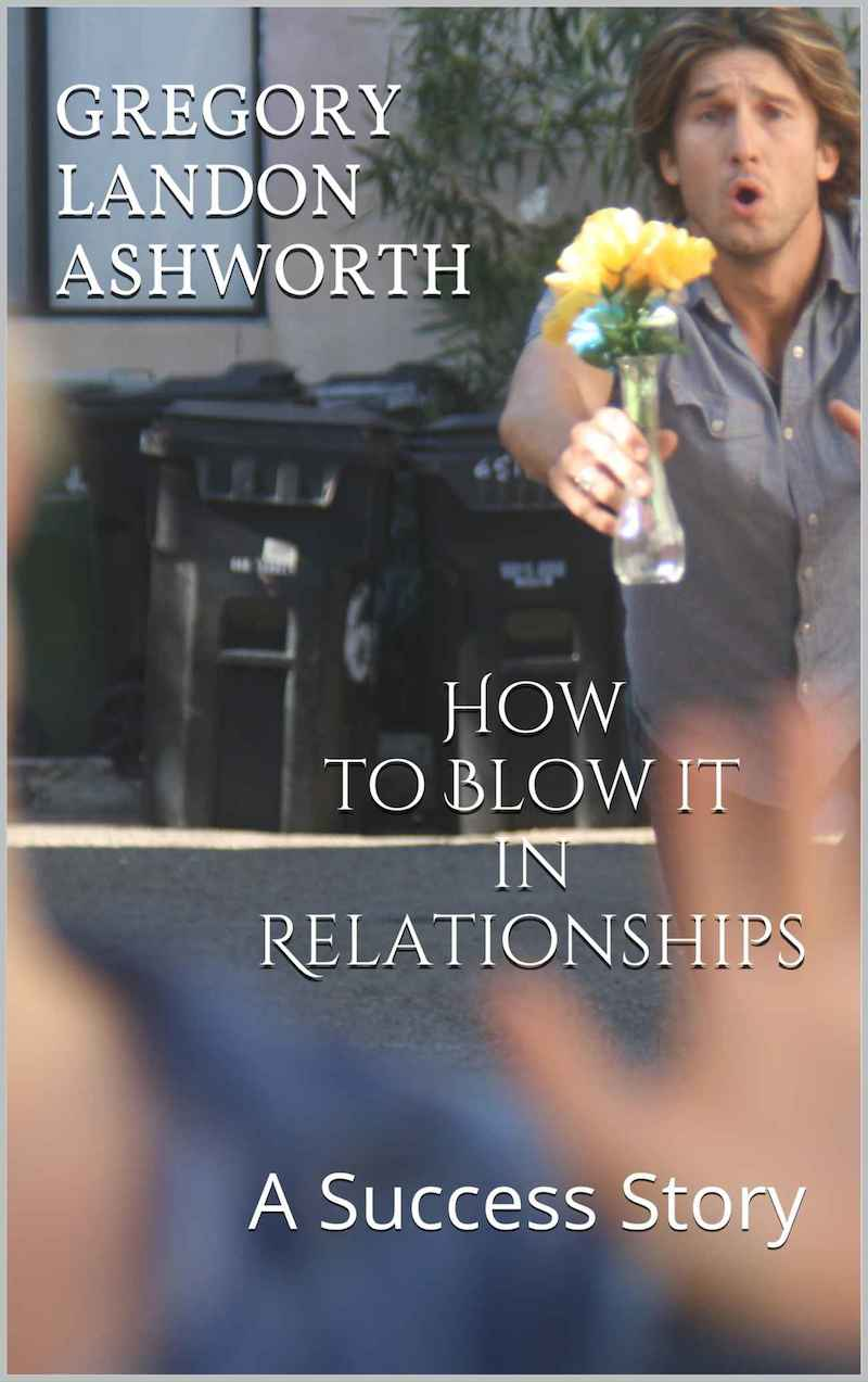 how-to-blow-it-in-relationships-a-success-story-landon-ashworth