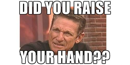 Maury Raise Your Hand