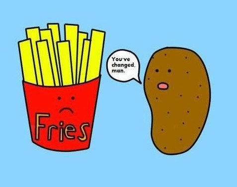 you've changed potato